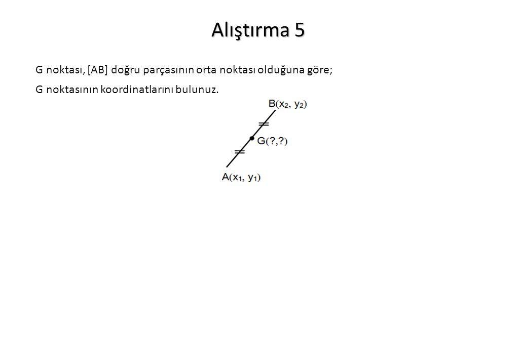 Alıştırma 5 G noktası, [AB] doğru parçasının orta noktası olduğuna göre; G noktasının koordinatlarını bulunuz.